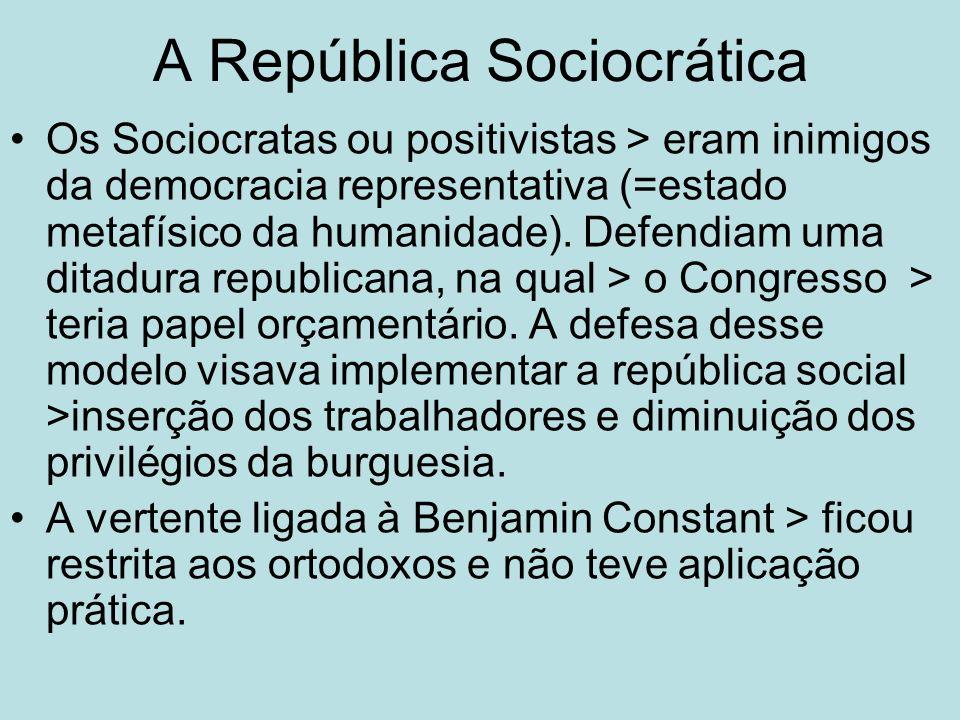 A República Sociocrática Os Sociocratas ou positivistas > eram inimigos da democracia representativa (=estado metafísico da humanidade). Defendiam uma