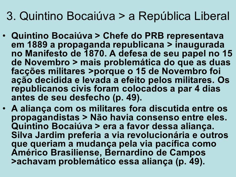 3. Quintino Bocaiúva > a República Liberal Quintino Bocaiúva > Chefe do PRB representava em 1889 a propaganda republicana > inaugurada no Manifesto de