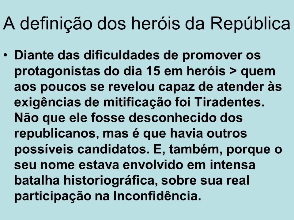 A definição dos heróis da República Diante das dificuldades de promover os protagonistas do dia 15 em heróis > quem aos poucos se revelou capaz de ate