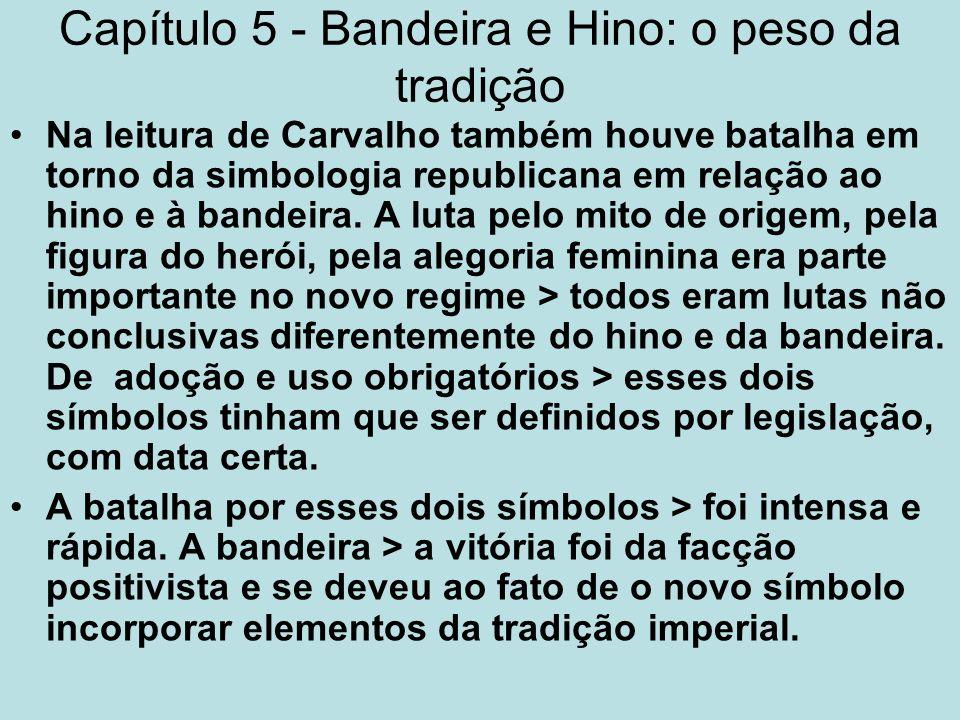 Capítulo 5 - Bandeira e Hino: o peso da tradição Na leitura de Carvalho também houve batalha em torno da simbologia republicana em relação ao hino e à