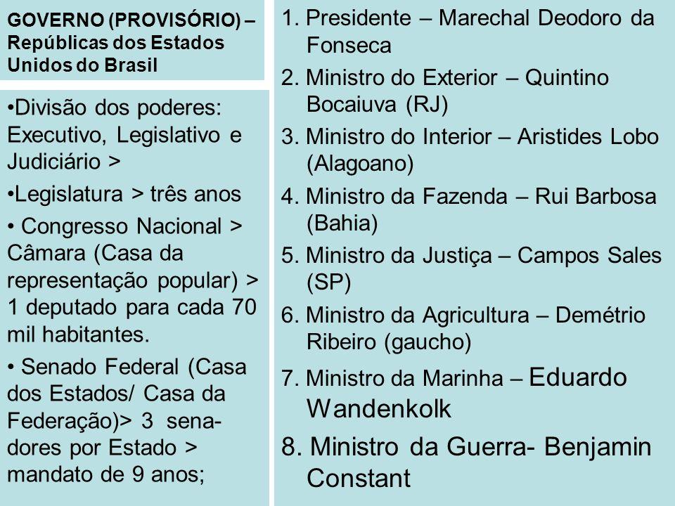 GOVERNO (PROVISÓRIO) – Repúblicas dos Estados Unidos do Brasil 1. Presidente – Marechal Deodoro da Fonseca 2. Ministro do Exterior – Quintino Bocaiuva