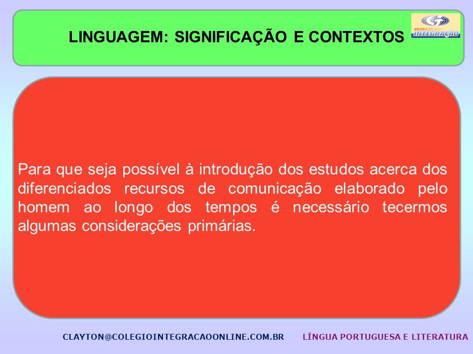 LINGUAGEM: SIGNIFICAÇÃO E CONTEXTOS Para que seja possível à introdução dos estudos acerca dos diferenciados recursos de comunicação elaborado pelo ho