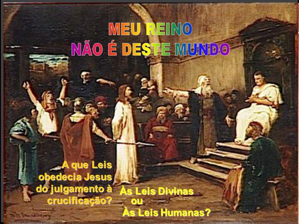 Às Leis Divinas ou Às Leis Humanas? Às Leis Humanas? A que Leis obedecia Jesus do julgamento à crucificação? A que Leis obedecia Jesus do julgamento à