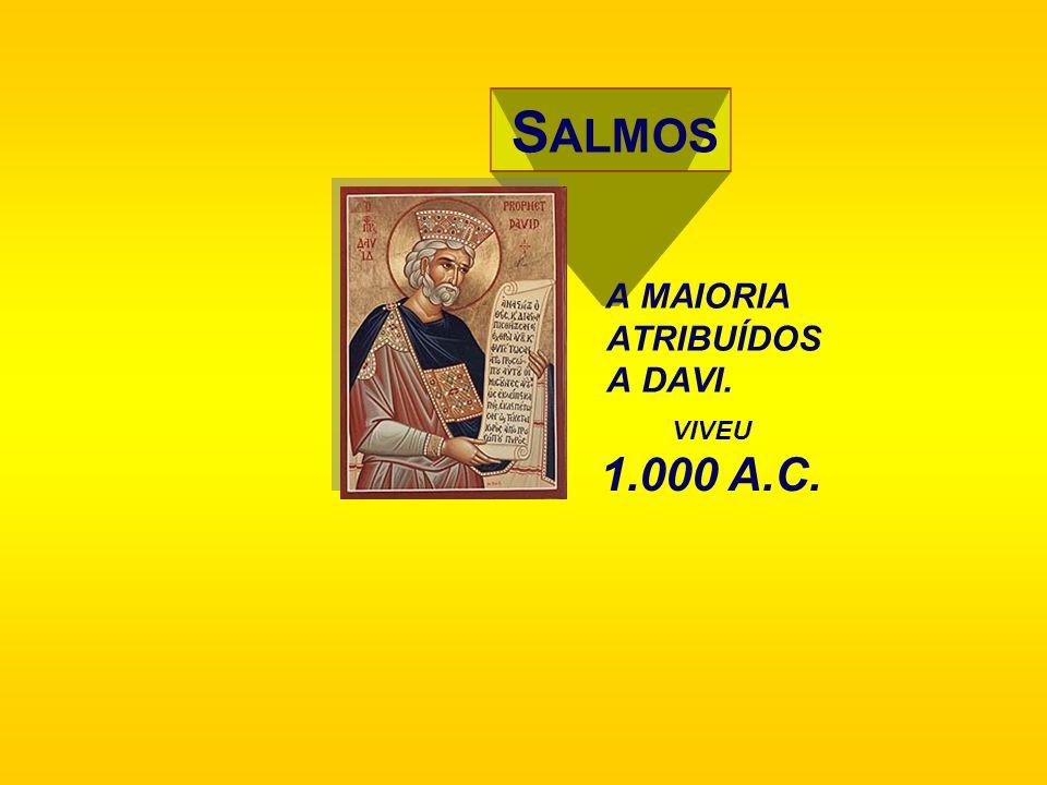 S ALMOS A MAIORIA ATRIBUÍDOS A DAVI. VIVEU 1.000 A.C.