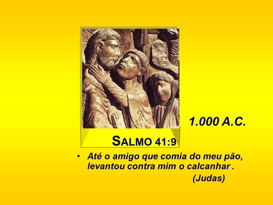 S ALMO 41:9 Até o amigo que comia do meu pão, levantou contra mim o calcanhar. (Judas) 1.000 A.C.