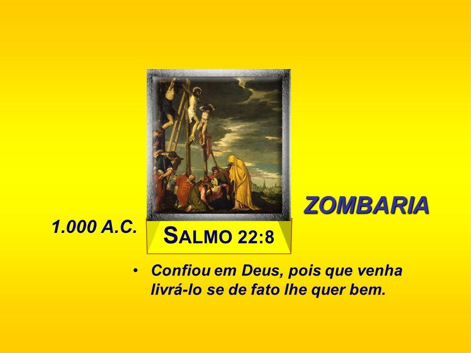S ALMO 22:8 Confiou em Deus, pois que venha livrá-lo se de fato lhe quer bem. ZOMBARIA 1.000 A.C.