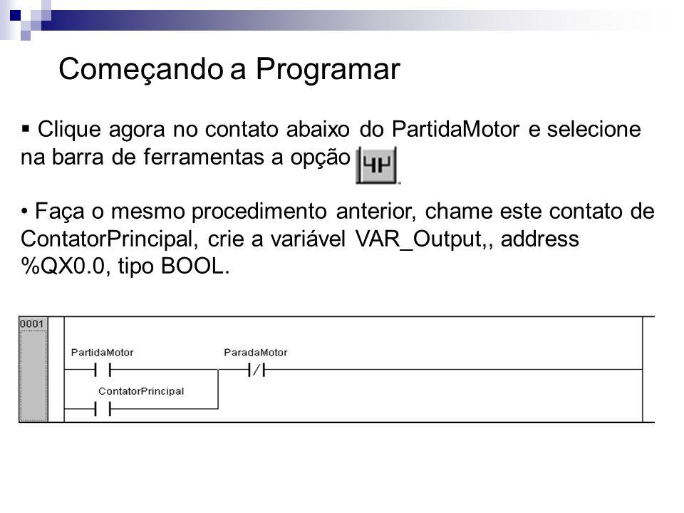 Começando a Programar Clique agora no contato abaixo do PartidaMotor e selecione na barra de ferramentas a opção. Faça o mesmo procedimento anterior,