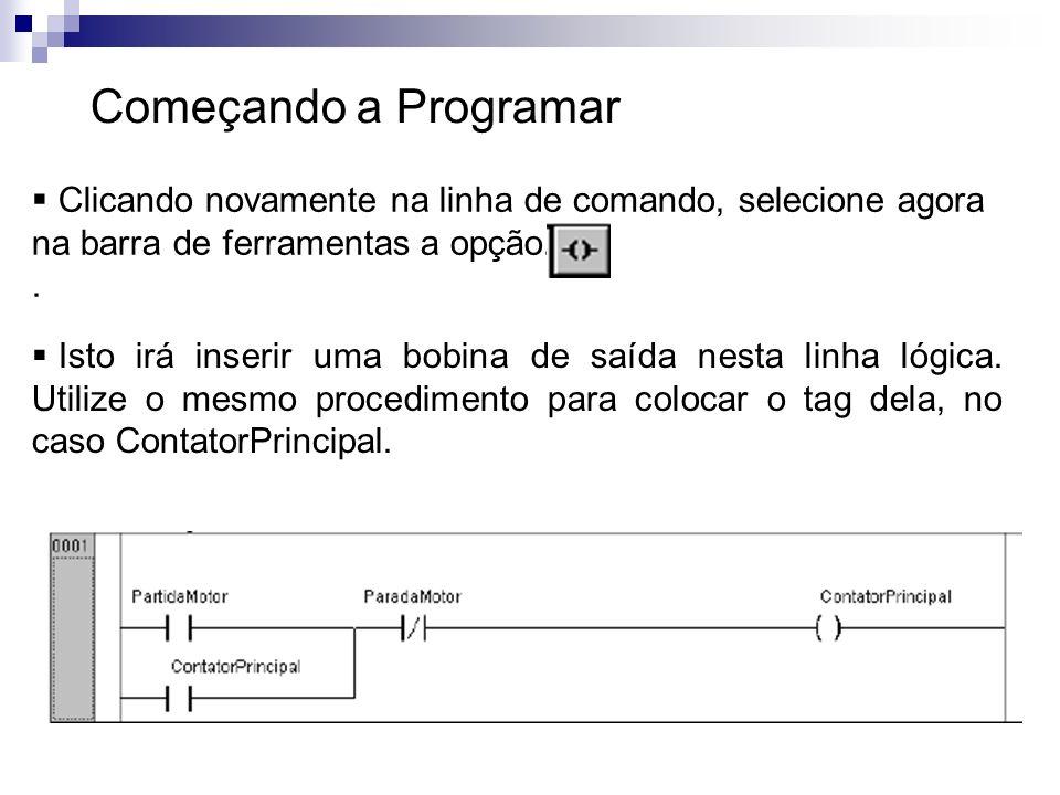 Começando a Programar Clicando novamente na linha de comando, selecione agora na barra de ferramentas a opção.. Isto irá inserir uma bobina de saída n