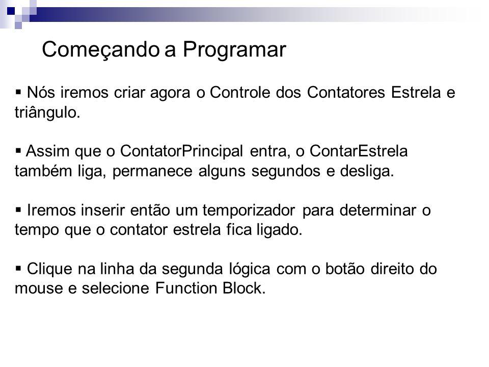 Começando a Programar Nós iremos criar agora o Controle dos Contatores Estrela e triângulo. Assim que o ContatorPrincipal entra, o ContarEstrela també