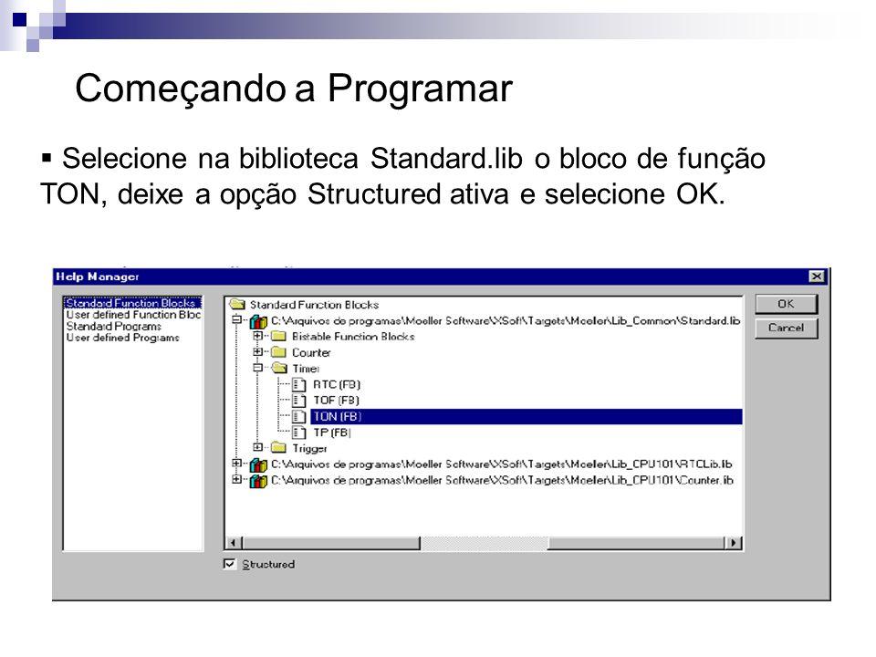 Começando a Programar Selecione na biblioteca Standard.lib o bloco de função TON, deixe a opção Structured ativa e selecione OK.