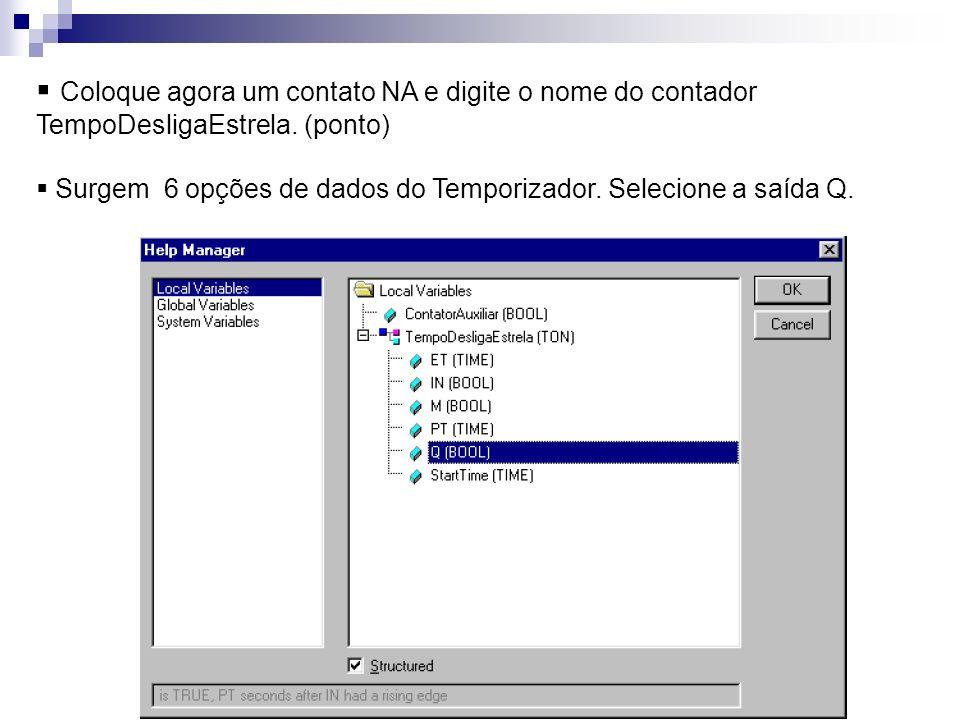 Coloque agora um contato NA e digite o nome do contador TempoDesligaEstrela. (ponto) Surgem 6 opções de dados do Temporizador. Selecione a saída Q.