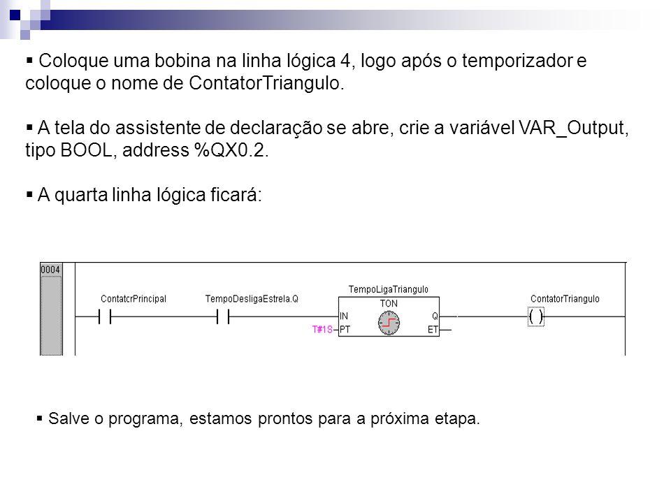 Coloque uma bobina na linha lógica 4, logo após o temporizador e coloque o nome de ContatorTriangulo. A tela do assistente de declaração se abre, crie