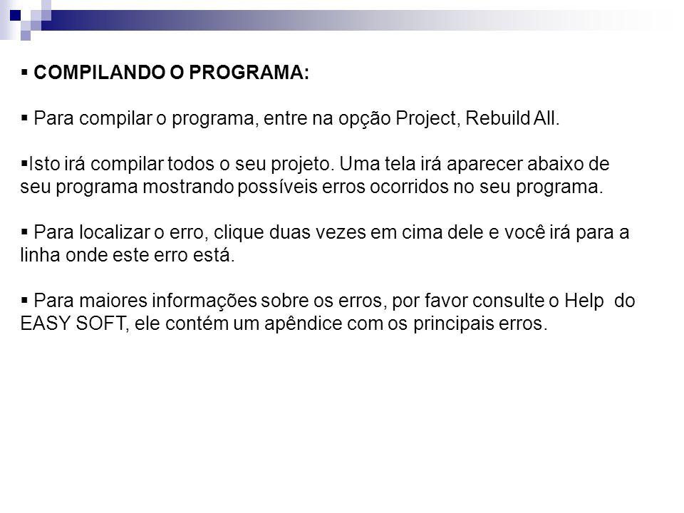 COMPILANDO O PROGRAMA: Para compilar o programa, entre na opção Project, Rebuild All. Isto irá compilar todos o seu projeto. Uma tela irá aparecer aba