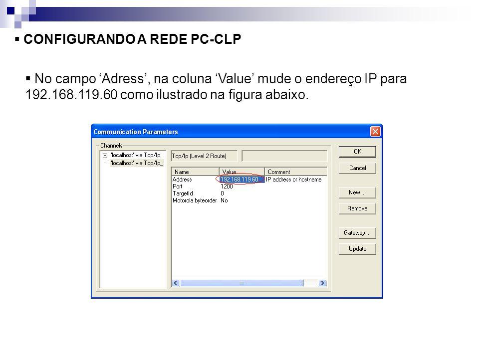 CONFIGURANDO A REDE PC-CLP No campo Adress, na coluna Value mude o endereço IP para 192.168.119.60 como ilustrado na figura abaixo.
