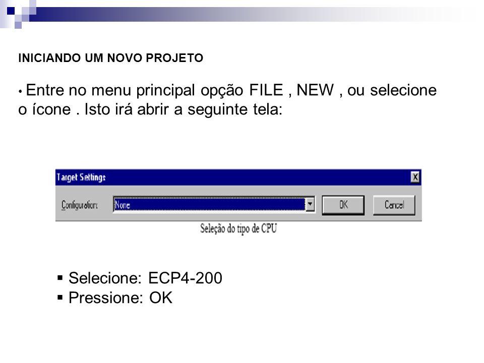 INICIANDO UM NOVO PROJETO Entre no menu principal opção FILE, NEW, ou selecione o ícone. Isto irá abrir a seguinte tela: Selecione: ECP4-200 Pressione