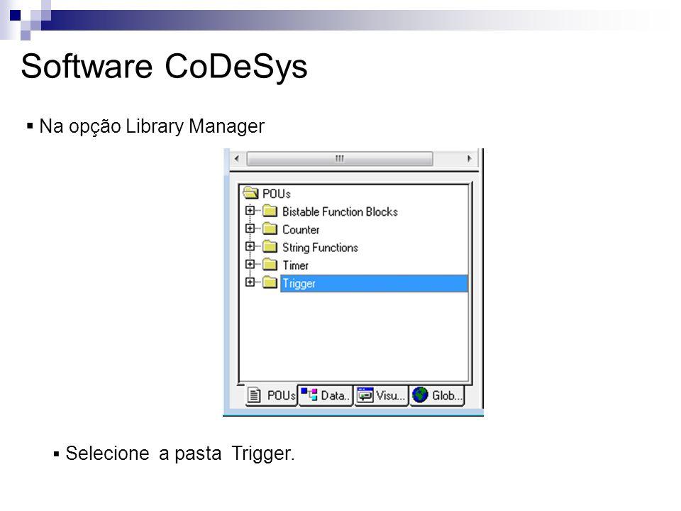 Software CoDeSys Na opção Library Manager Selecione a pasta Trigger.