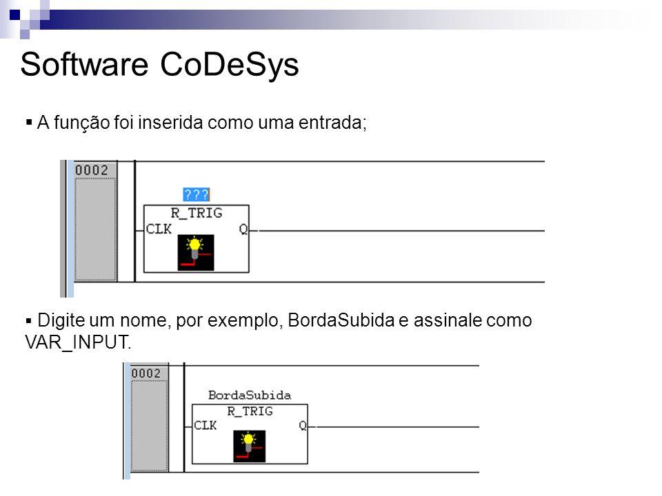 Software CoDeSys A função foi inserida como uma entrada; Digite um nome, por exemplo, BordaSubida e assinale como VAR_INPUT.