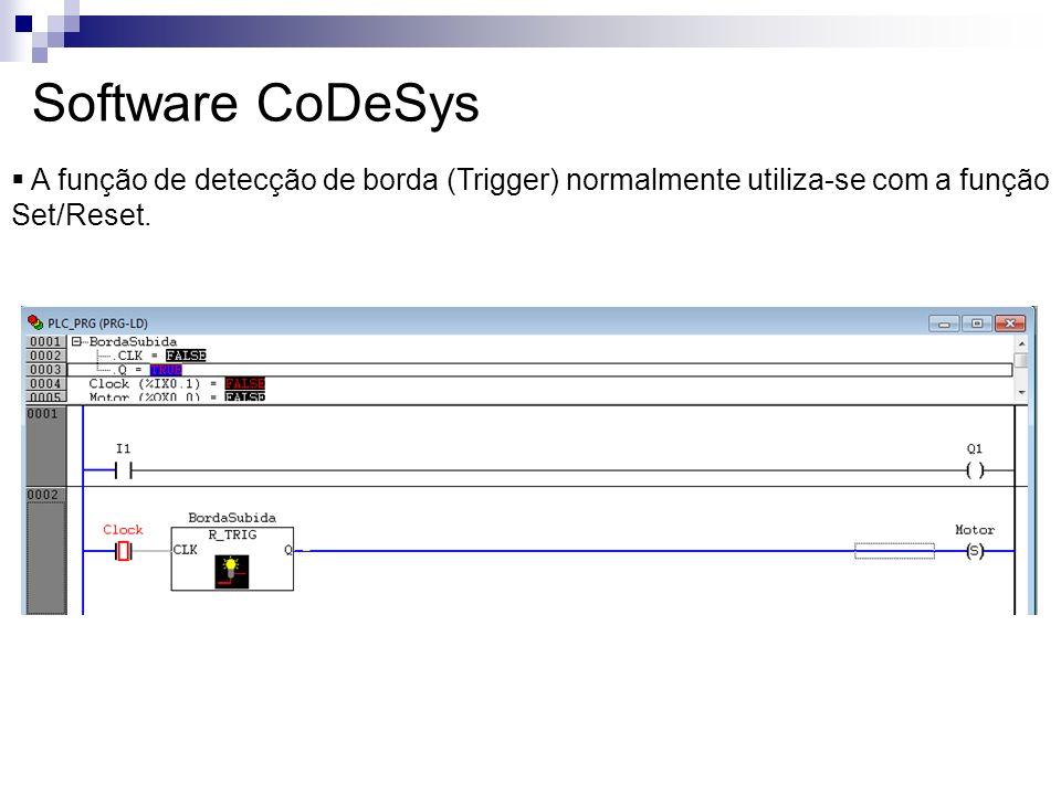 Software CoDeSys A função de detecção de borda (Trigger) normalmente utiliza-se com a função Set/Reset.
