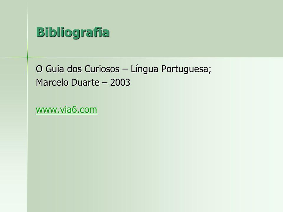Bibliografia O Guia dos Curiosos – Língua Portuguesa; Marcelo Duarte – 2003 www.via6.com