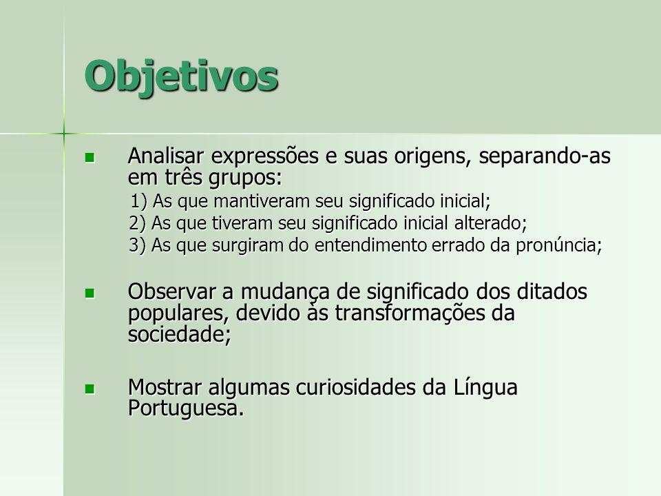 Objetivos Analisar expressões e suas origens, separando-as em três grupos: Analisar expressões e suas origens, separando-as em três grupos: 1) As que