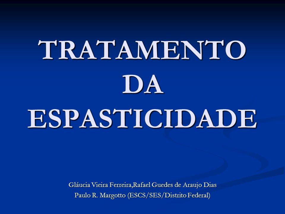 TRATAMENTO DA ESPASTICIDADE Gláucia Vieira Ferreira,Rafael Guedes de Araujo Dias Paulo R. Margotto (ESCS/SES/Distrito Federal)