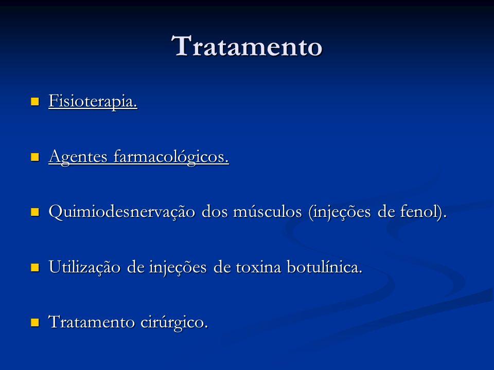 Tratamento Fisioterapia. Fisioterapia. Agentes farmacológicos. Agentes farmacológicos. Quimiodesnervação dos músculos (injeções de fenol). Quimiodesne