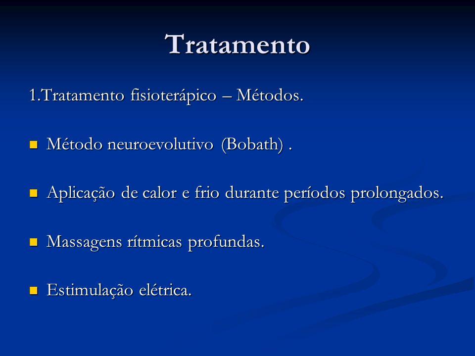 Tratamento 1.Tratamento fisioterápico – Métodos. Método neuroevolutivo (Bobath). Método neuroevolutivo (Bobath). Aplicação de calor e frio durante per