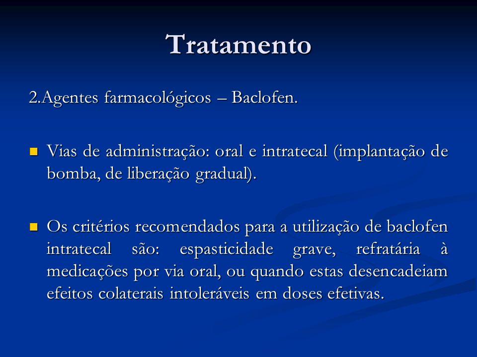 Tratamento 2.Agentes farmacológicos – Baclofen. Vias de administração: oral e intratecal (implantação de bomba, de liberação gradual). Vias de adminis