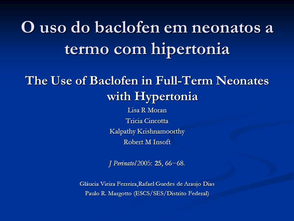 O uso do baclofen em neonatos a termo com hipertonia The Use of Baclofen in Full-Term Neonates with Hypertonia Lisa R Moran Tricia CincottaKalpathy Kr