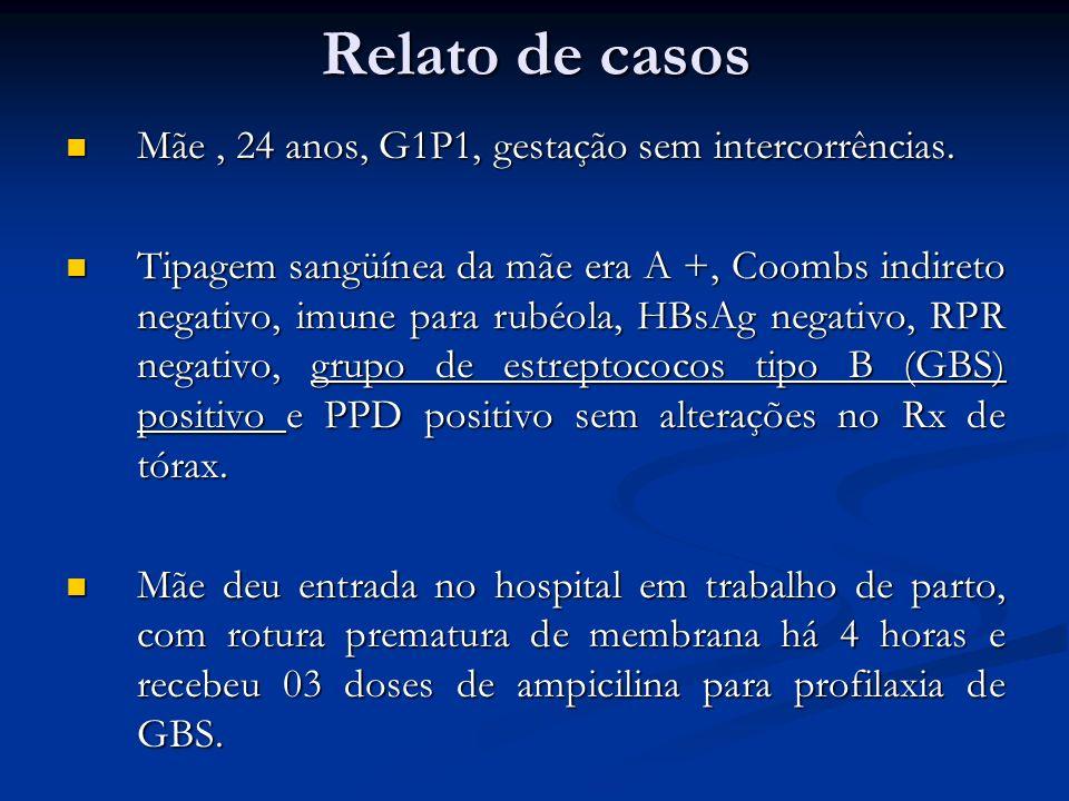 Relato de casos Mãe, 24 anos, G1P1, gestação sem intercorrências. Mãe, 24 anos, G1P1, gestação sem intercorrências. Tipagem sangüínea da mãe era A +,