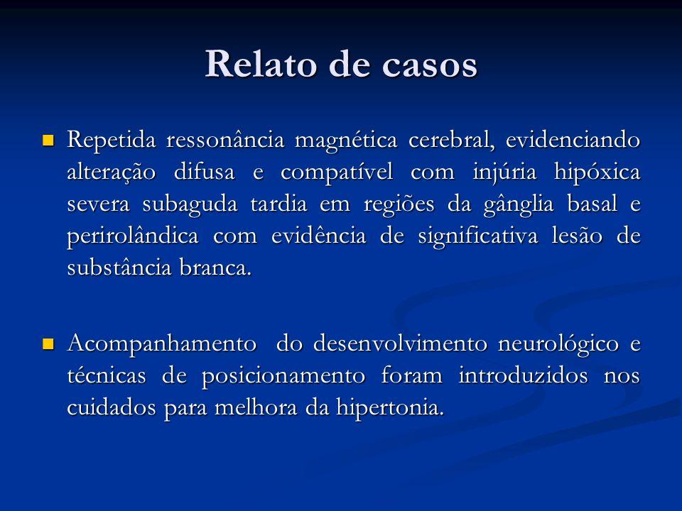 Relato de casos Repetida ressonância magnética cerebral, evidenciando alteração difusa e compatível com injúria hipóxica severa subaguda tardia em reg