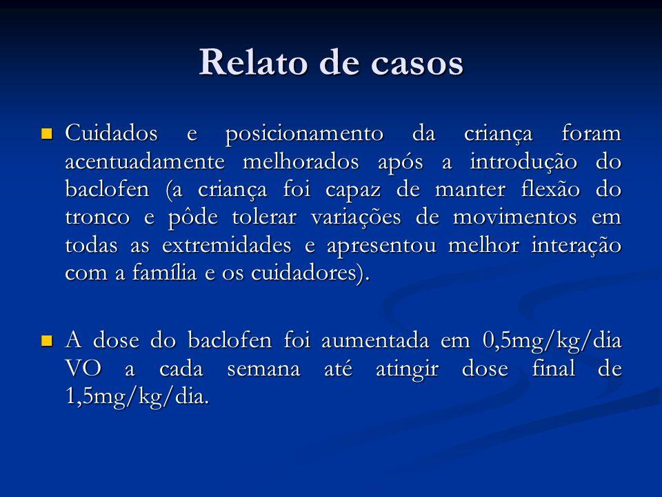 Relato de casos Cuidados e posicionamento da criança foram acentuadamente melhorados após a introdução do baclofen (a criança foi capaz de manter flex