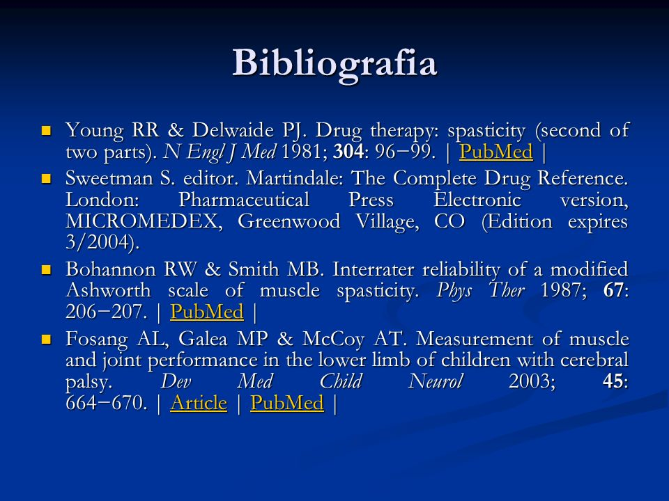 Bibliografia Young RR & Delwaide PJ. Drug therapy: spasticity (second of two parts). N Engl J Med 1981; 304: 9699. | PubMed | Young RR & Delwaide PJ.
