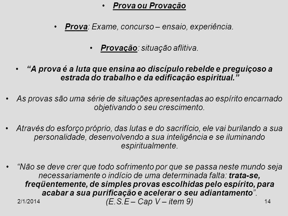 2/1/201414 Prova ou Provação Prova: Exame, concurso – ensaio, experiência. Provação: situação aflitiva. A prova é a luta que ensina ao discípulo rebel