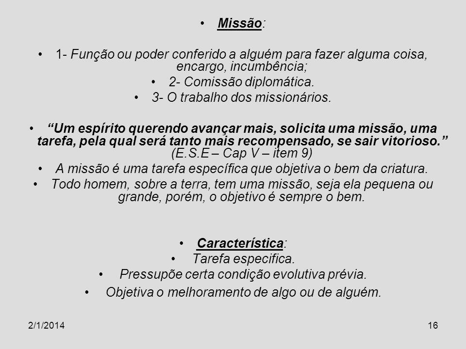 2/1/201416 Missão: 1- Função ou poder conferido a alguém para fazer alguma coisa, encargo, incumbência; 2- Comissão diplomática. 3- O trabalho dos mis