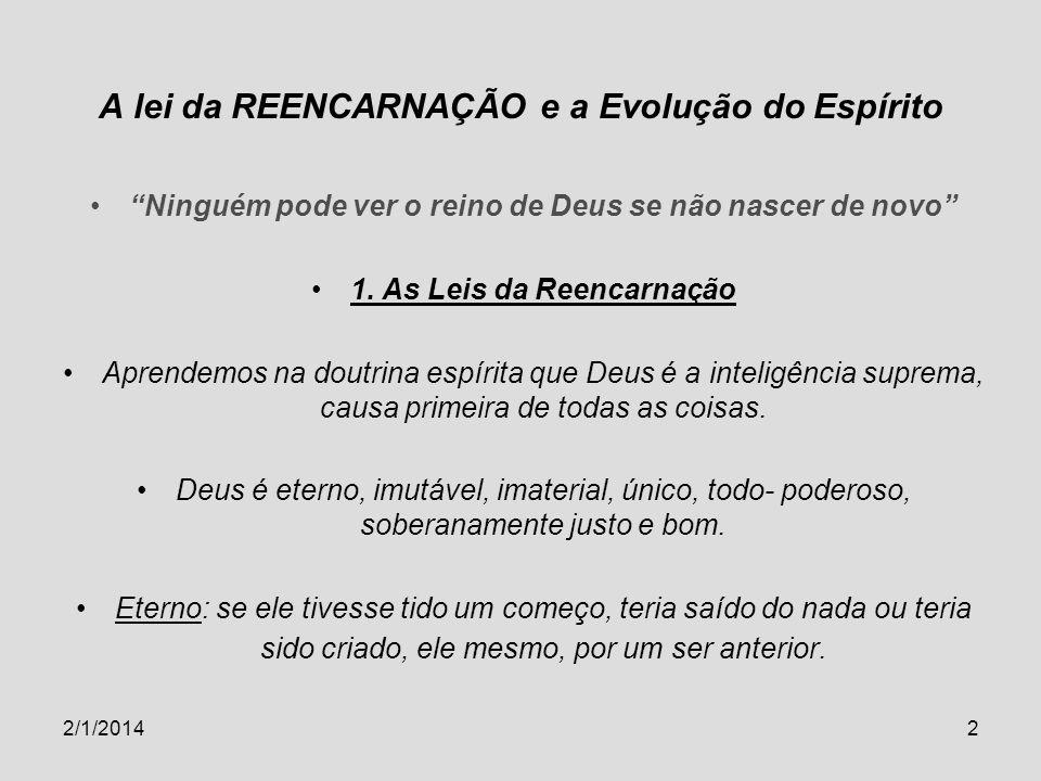 2/1/20142 A lei da REENCARNAÇÃO e a Evolução do Espírito Ninguém pode ver o reino de Deus se não nascer de novo 1. As Leis da Reencarnação Aprendemos