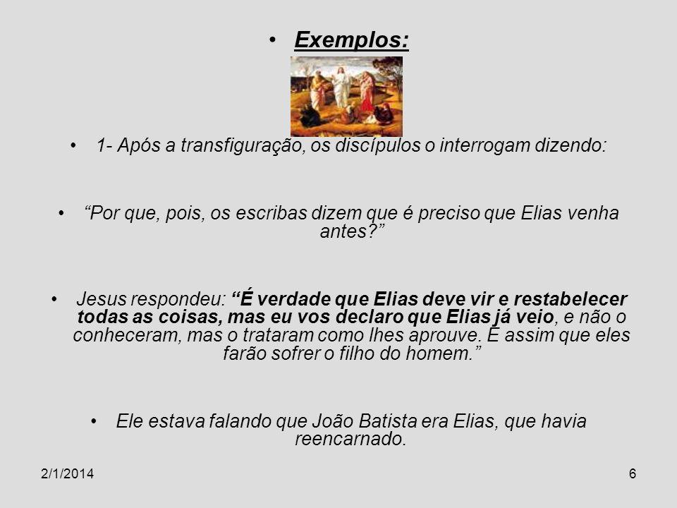 2/1/20146 Exemplos: 1- Após a transfiguração, os discípulos o interrogam dizendo: Por que, pois, os escribas dizem que é preciso que Elias venha antes