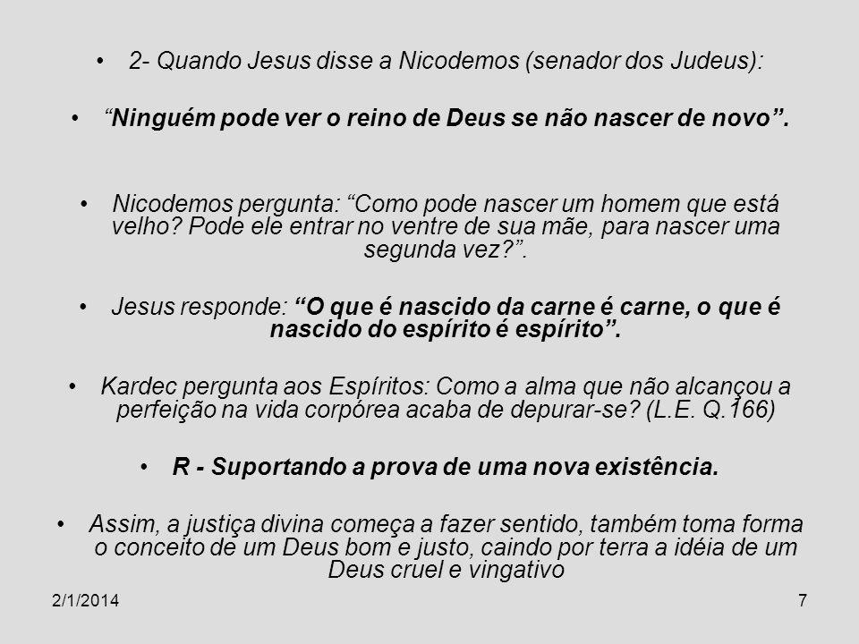 2/1/20147 2- Quando Jesus disse a Nicodemos (senador dos Judeus): Ninguém pode ver o reino de Deus se não nascer de novo. Nicodemos pergunta: Como pod