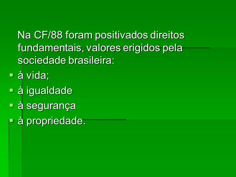 Na CF/88 foram positivados direitos fundamentais, valores erigidos pela sociedade brasileira: Na CF/88 foram positivados direitos fundamentais, valore