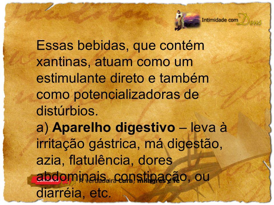 a) Aparelho digestivo – leva à irritação gástrica, má digestão, azia, flatulência, dores abdominais, constipação, ou diarréia, etc.