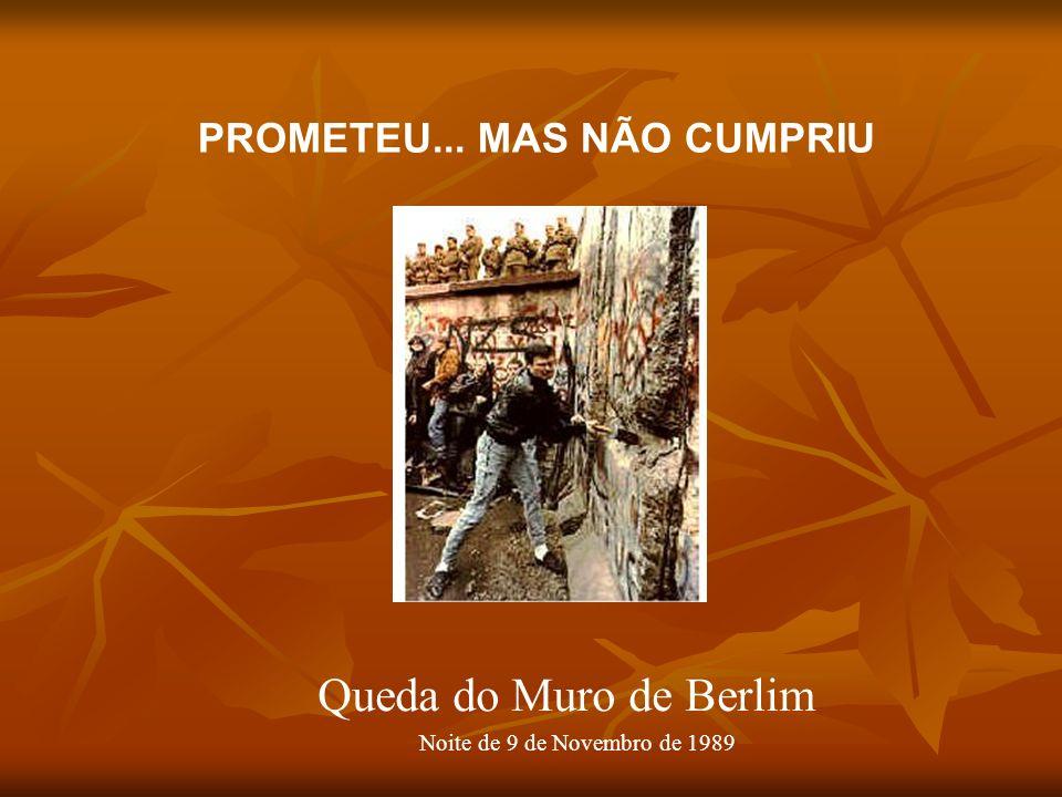 Queda do Muro de Berlim Noite de 9 de Novembro de 1989 PROMETEU... MAS NÃO CUMPRIU