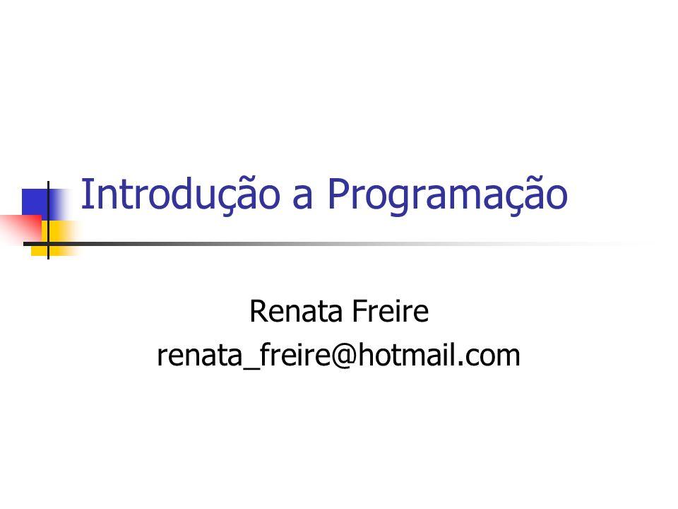 Introdução a Programação Renata Freire renata_freire@hotmail.com