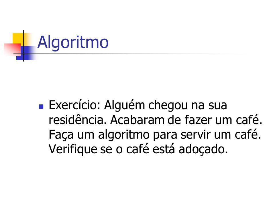 Algoritmo Exercício: Alguém chegou na sua residência. Acabaram de fazer um café. Faça um algoritmo para servir um café. Verifique se o café está adoça