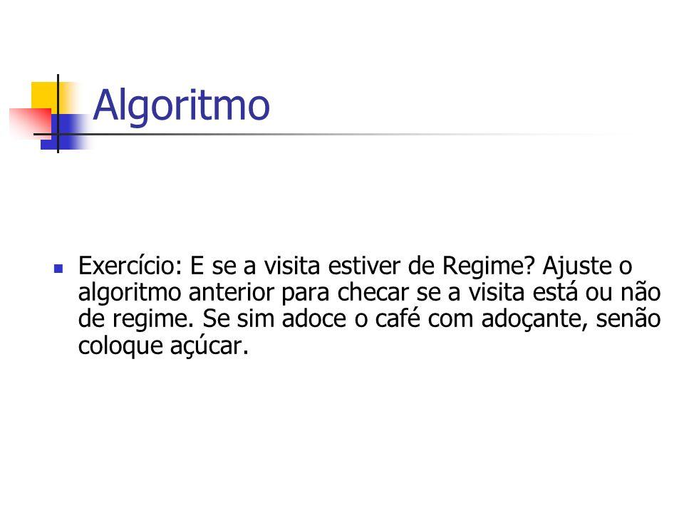 Algoritmo Exercício: E se a visita estiver de Regime? Ajuste o algoritmo anterior para checar se a visita está ou não de regime. Se sim adoce o café c