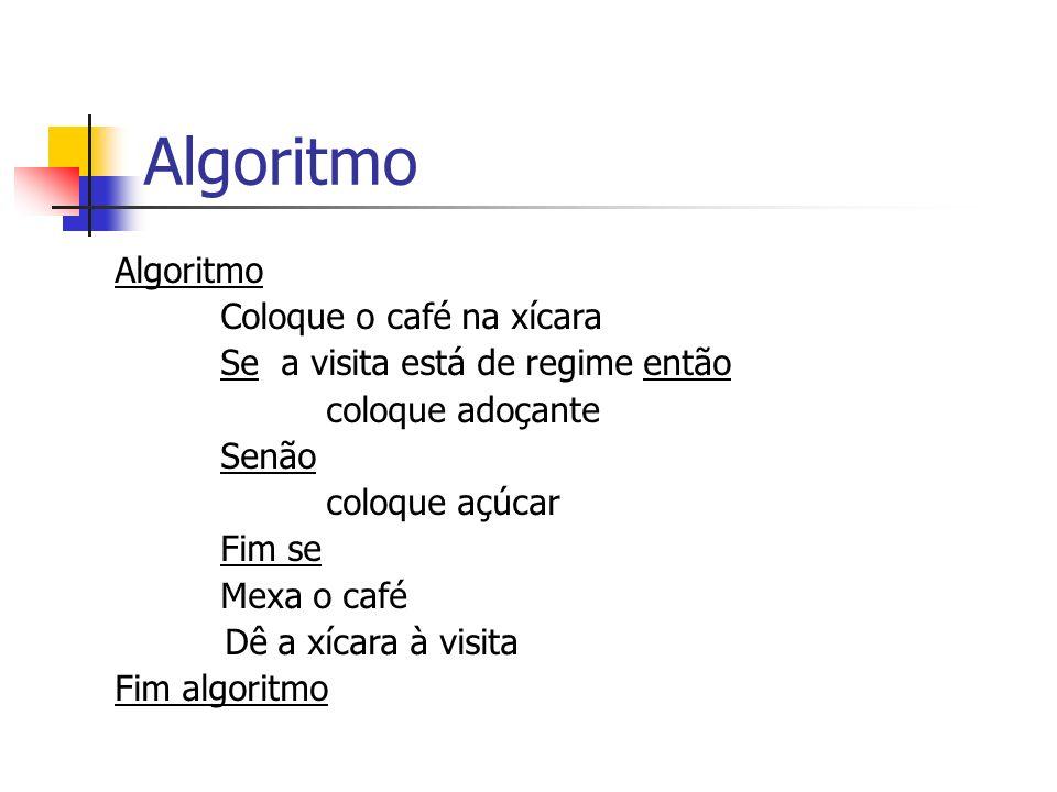 Algoritmo Coloque o café na xícara Se a visita está de regime então coloque adoçante Senão coloque açúcar Fim se Mexa o café Dê a xícara à visita Fim
