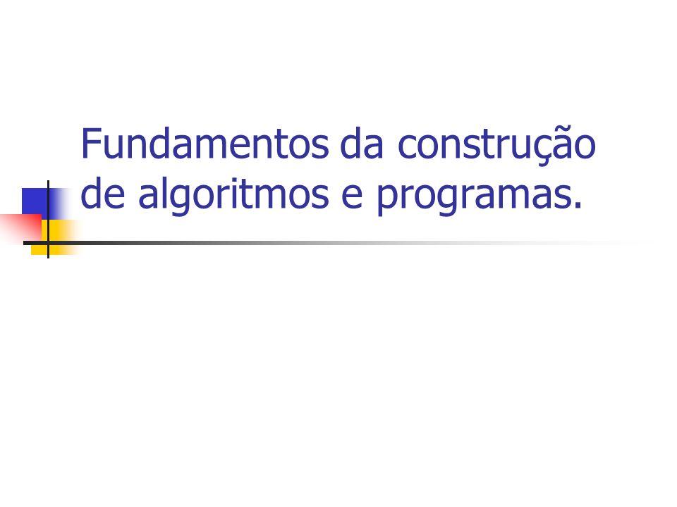 Fundamentos da construção de algoritmos e programas.