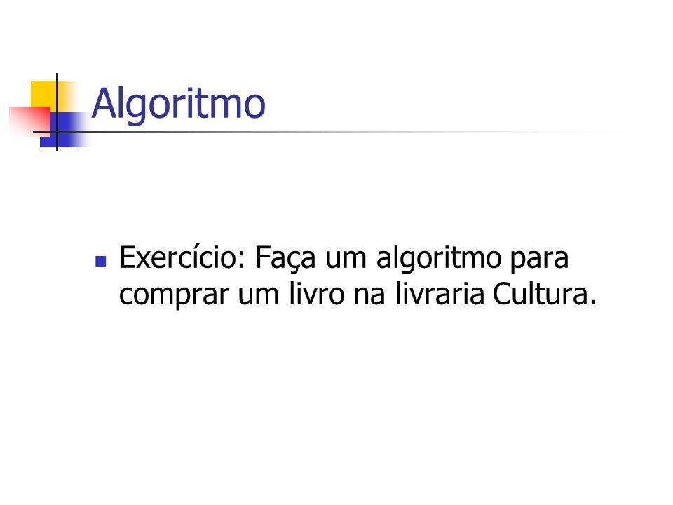 Algoritmo Vá para a Cultura Entre na Cultura Escolha o livro Pegue o livro escolhido Vá ao caixa Pague o livro Fim algoritmo
