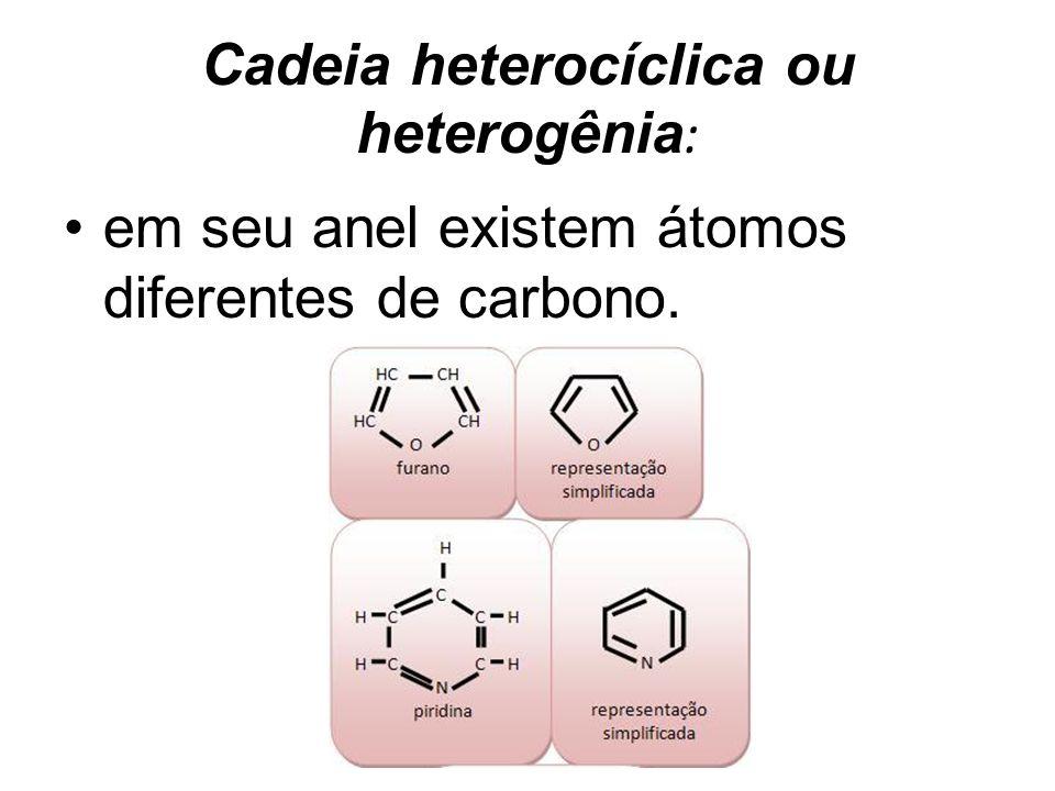 Cadeia heterocíclica ou heterogênia : em seu anel existem átomos diferentes de carbono.