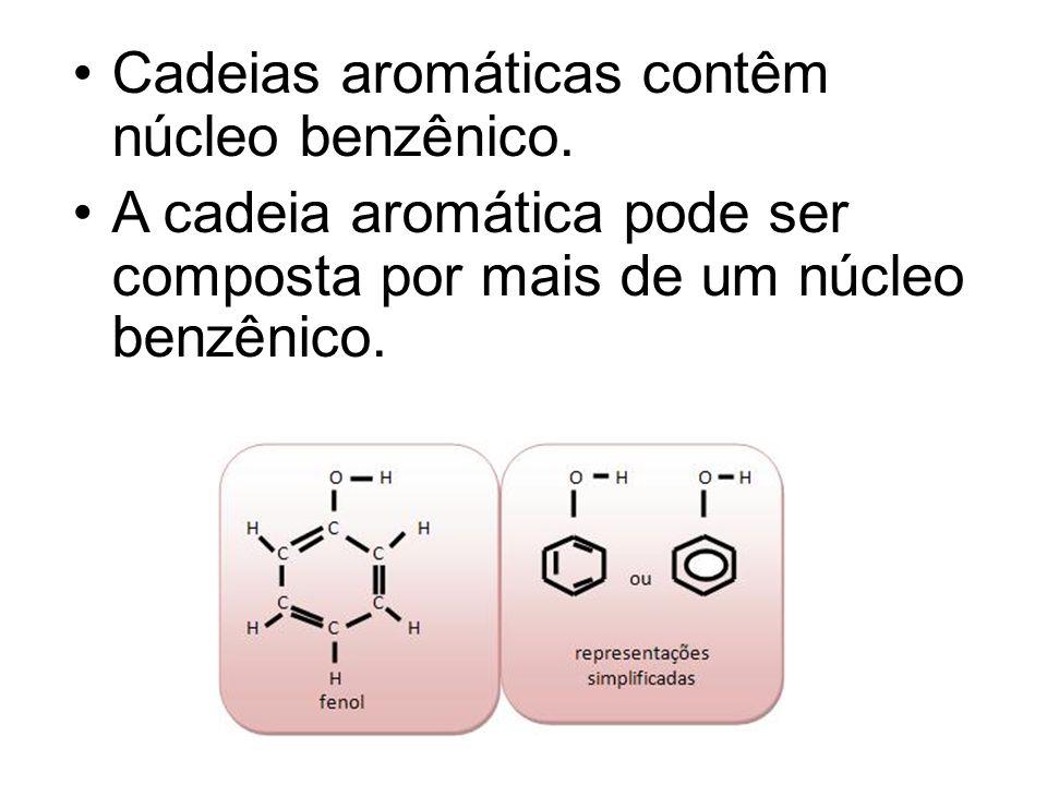 Cadeias aromáticas contêm núcleo benzênico. A cadeia aromática pode ser composta por mais de um núcleo benzênico.