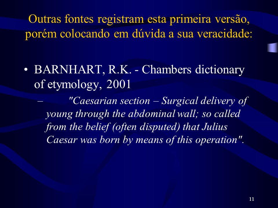11 Outras fontes registram esta primeira versão, porém colocando em dúvida a sua veracidade: BARNHART, R.K. - Chambers dictionary of etymology, 2001 –